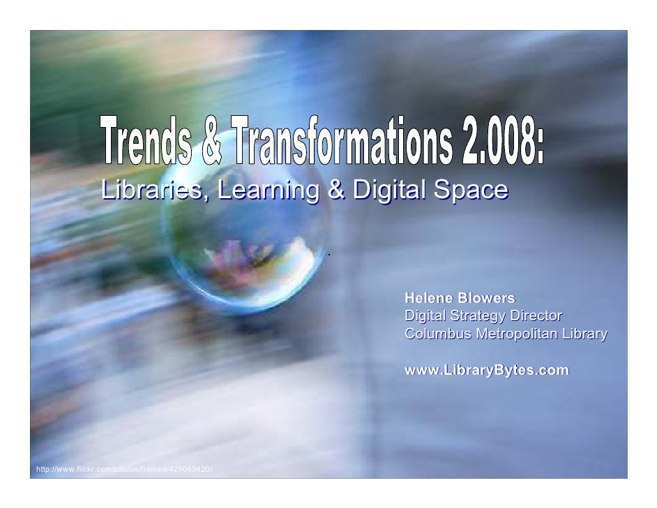 Libraries, Learning & Digital Space                                                   Helene Blowers                      ...