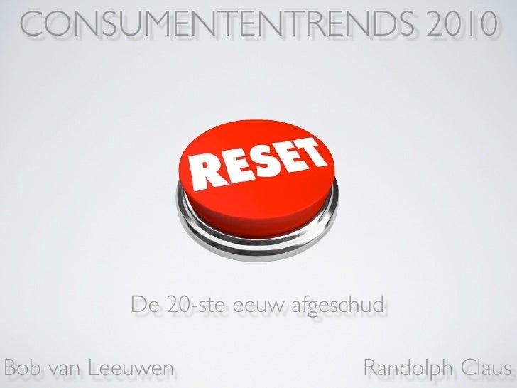 CONSUMENTENTRENDS 2010                De 20-ste eeuw afgeschud  Bob van Leeuwen                 Randolph Claus