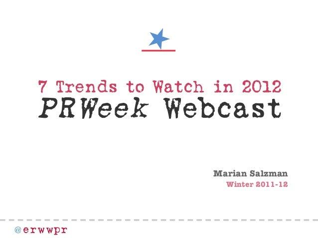 7TrendstoWatchin2012  PRWeek Webcast Marian Salzman Winter 2011-12  @ erwwpr