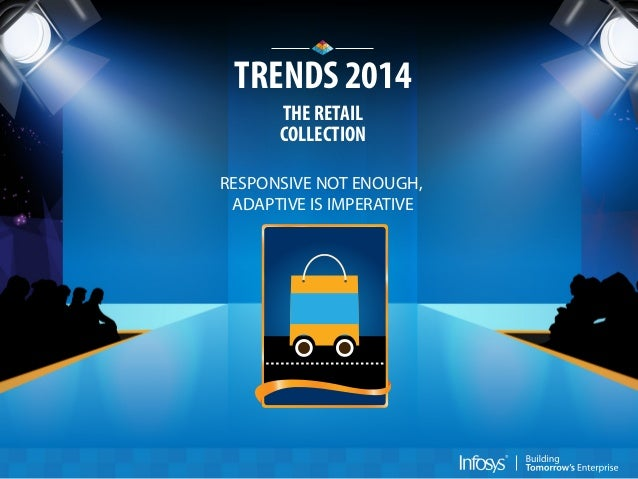 TRENDS 2014 THE RETAIL COLLECTION RESPONSIVE NOT ENOUGH, ADAPTIVE IS IMPERATIVE
