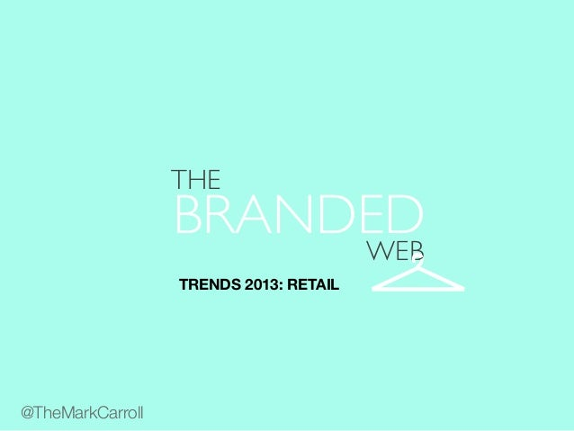 WEBcTRENDS 2013: RETAIL@TheMarkCarrollTHEBRANDED