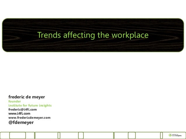 Trends affecting the workplacefrederic de meyerfounderinstitute for future insightsfrederic@i4fi.comwww.i4fi.comwww.freder...