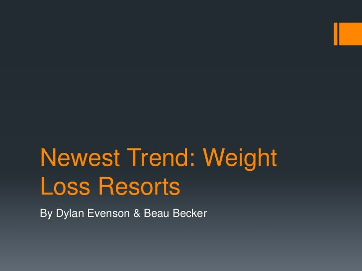 Newest Trend: WeightLoss ResortsBy Dylan Evenson & Beau Becker