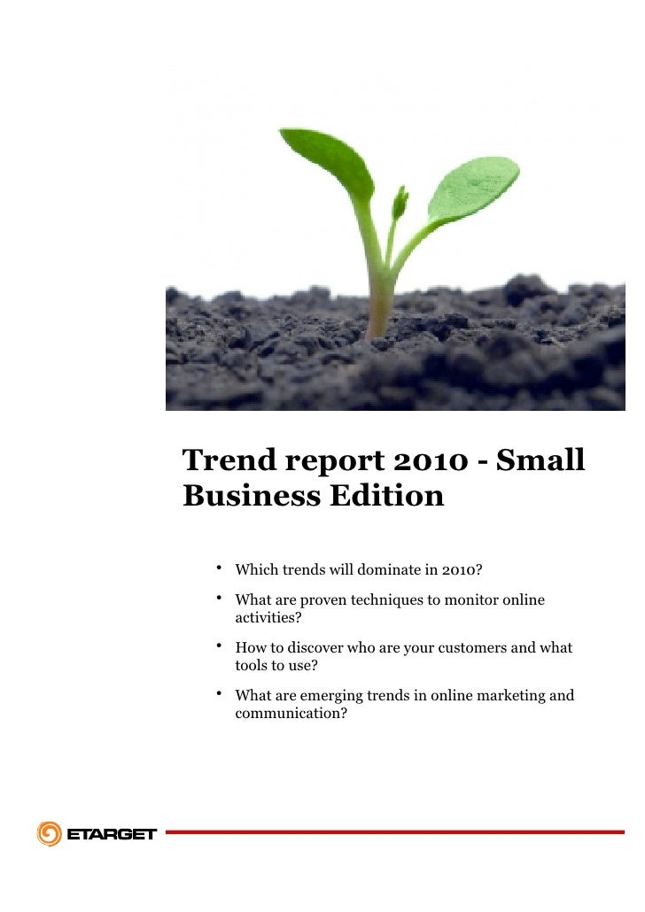 Trend report 2010 - Small Business Edition    • Which trends will dominate in 2010?   • What are proven techniques to moni...