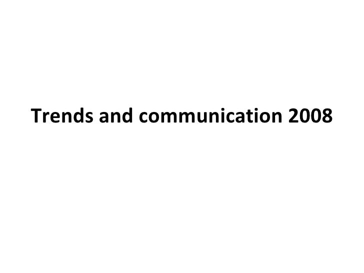 Trends and communication 2008