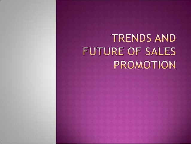  Concept of sales promotion  Objectives of sales promotion  Sales promotion methods  Trends in sales promotion  Futur...