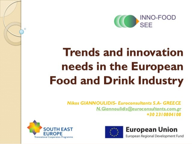 Trends and innovationneeds in the EuropeanFood and Drink IndustryNikos GIANNOULIDIS- Euroconsultants S.A- GREECEN.Giannoul...