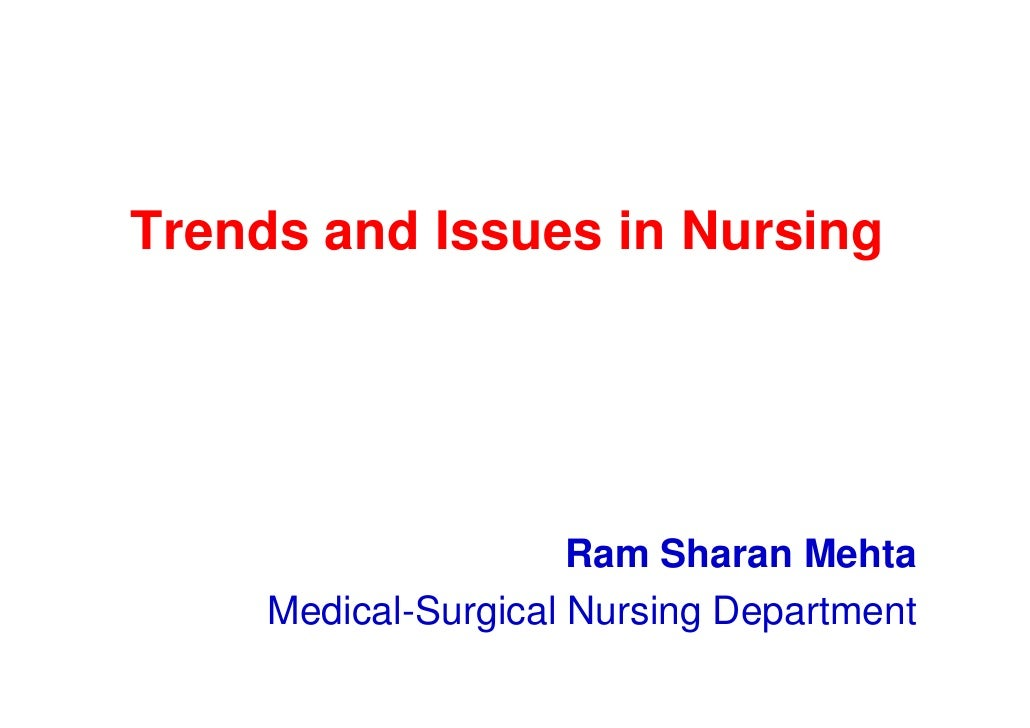 Trends and Issues in Nursing                      Ram Sharan Mehta     Medical-Surgical Nursing Department