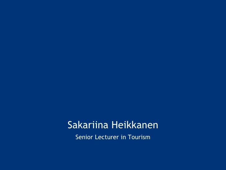 Sakariina Heikkanen <ul><li>Senior Lecturer in Tourism </li></ul>