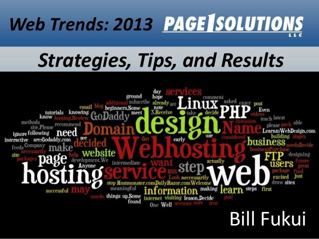 Web Trends: 2013  Strategies, Tips, and Results  Bill Fukui