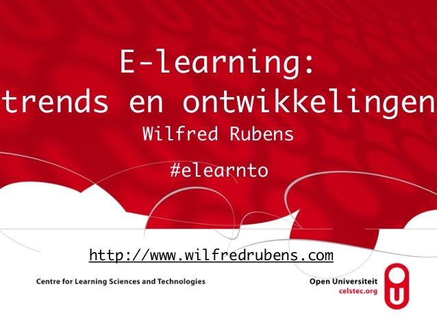 E-learning: trends en ontwikkelingen Wilfred Rubens  #elearnto  http://www.wilfredrubens.com