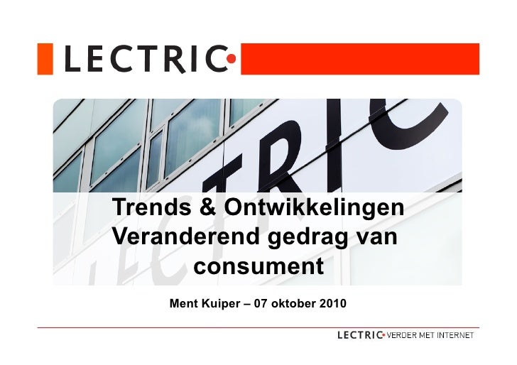 Trends & Ontwikkelingen Dé internetopleider van Nederland Veranderend gedrag van       consument       Ment Kuiper – 07 ok...