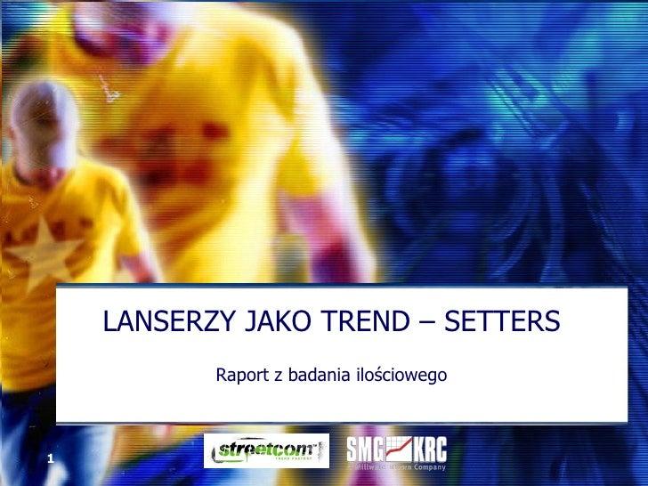 LANSERZY JAKO TREND – SETTERS Raport z badania ilościowego