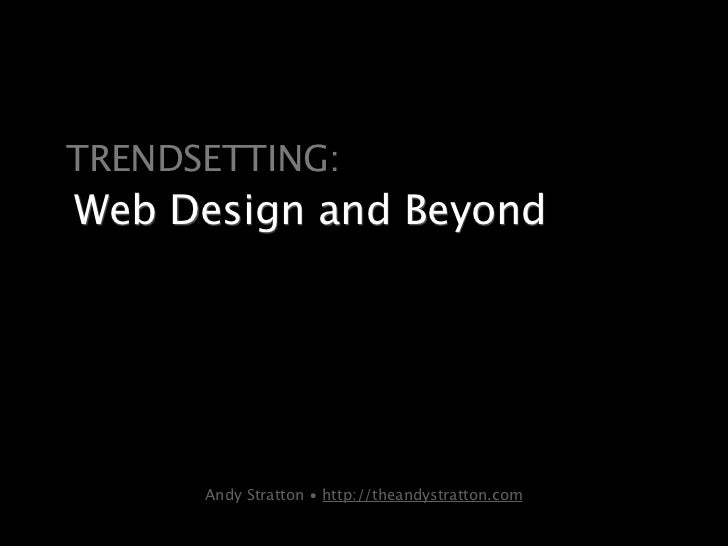 TRENDSETTING:Web Design and Beyond      Andy Stratton • http://theandystratton.com