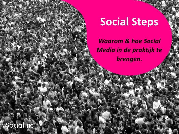Social Steps Waarom & hoe Social Media in de praktijk te       brengen.