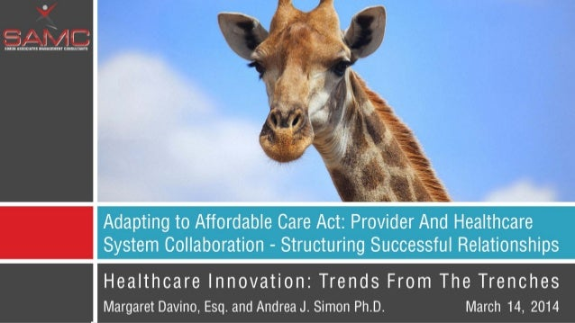 Margaret Davino, Esq. and Andrea J. Simon Ph.D. Adapting to Affordable Care Act: Provider And Healthcare System Collaborat...