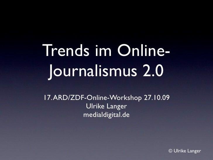 Trends im Online-Journalismus 2.0 <ul><li>17. ARD/ZDF-Online-Workshop 27.10.09 </li></ul><ul><li>Ulrike Langer </li></ul><...