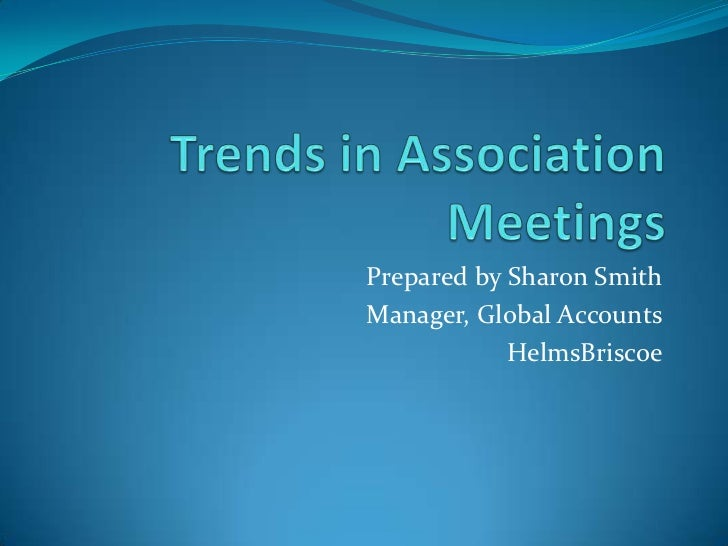 Trends in Association Meetings<br />Prepared by Sharon Smith<br />Manager, Global Accounts<br />HelmsBriscoe<br />