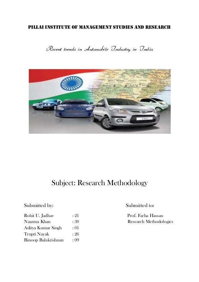 Pillai institute of management studies and research Recent trends in Automobile Industry in India Subject: Research Method...