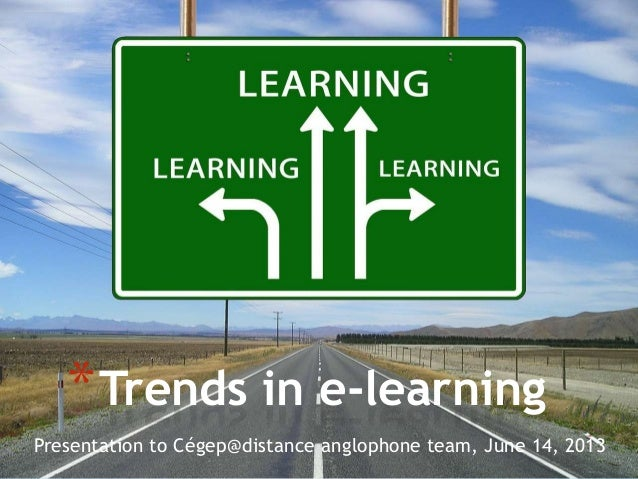 Presentation to Cégep@distance anglophone team, June 14, 2013*Trends in e-learning