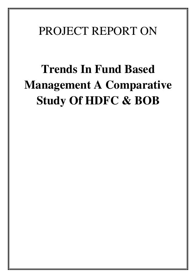 PROJECT REPORT ON Trends In Fund Based Management A Comparative Study Of HDFC & BOB