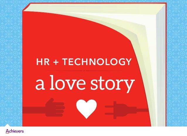 HR + TECHNOLOGY  a love story