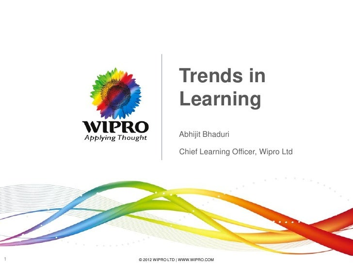 Trends in                     Learning                     Abhijit Bhaduri                     Chief Learning Officer, Wip...