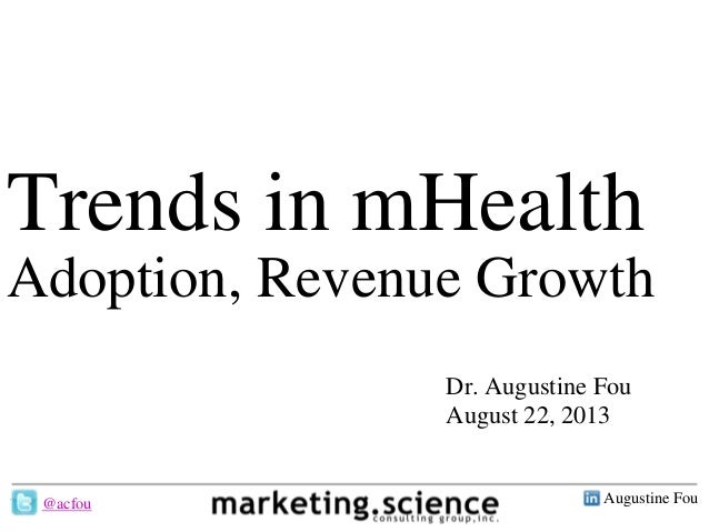Augustine Fou- 1 - Trends in mHealth Adoption, Revenue Growth Dr. Augustine Fou August 22, 2013 @acfou