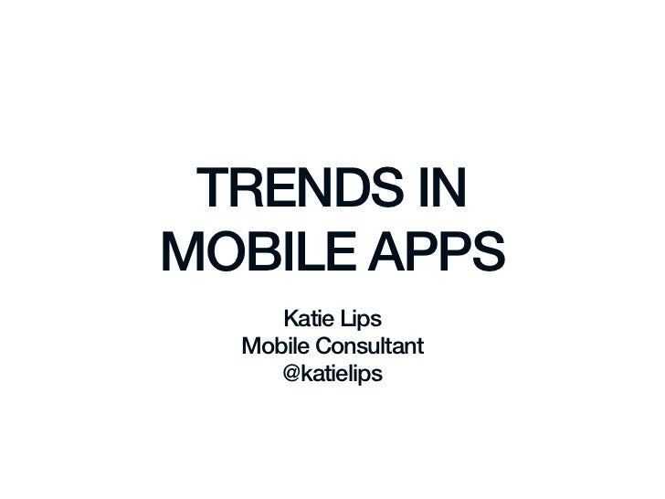 TRENDS INMOBILE APPS     Katie Lips  Mobile Consultant     @katielips