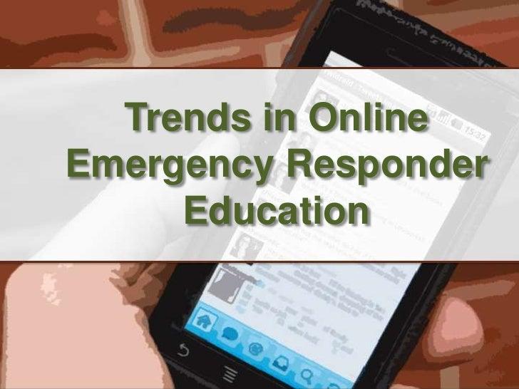 Trends in Online Emergency Responder Education<br />