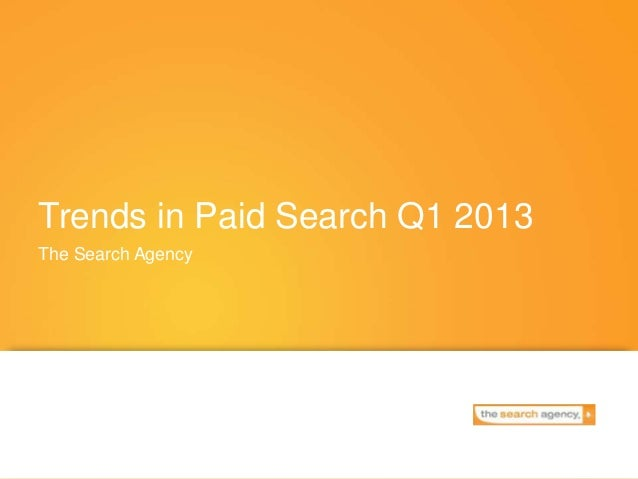 Trends in Paid Search Q1 2013The Search Agency