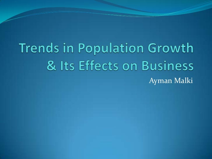 Trends in Population Growth & Its Effects on Business<br />AymanMalki<br />