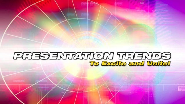 Presentation Trends to Excite and Unite