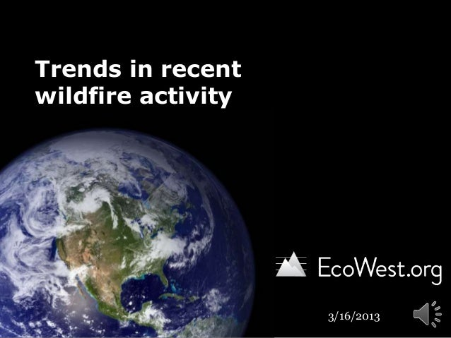 Trends in recentwildfire activity                    3/16/2013