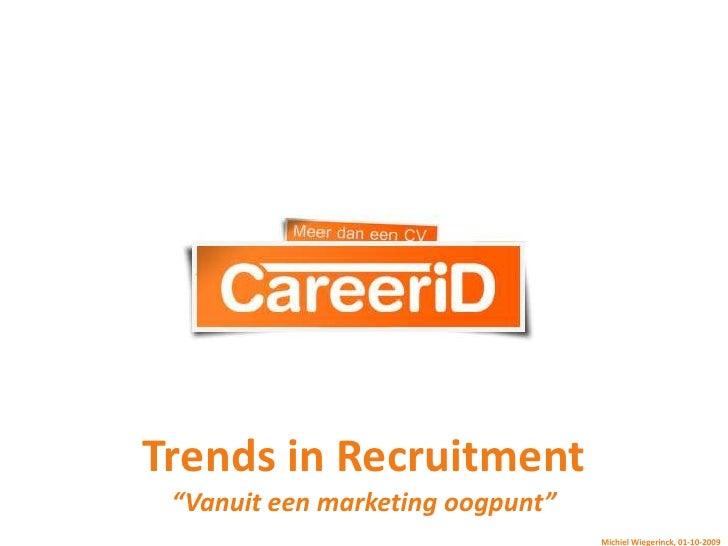 """Trends in Recruitment<br />""""Vanuit een marketing oogpunt""""<br />Michiel Wiegerinck, 01-10-2009<br />"""