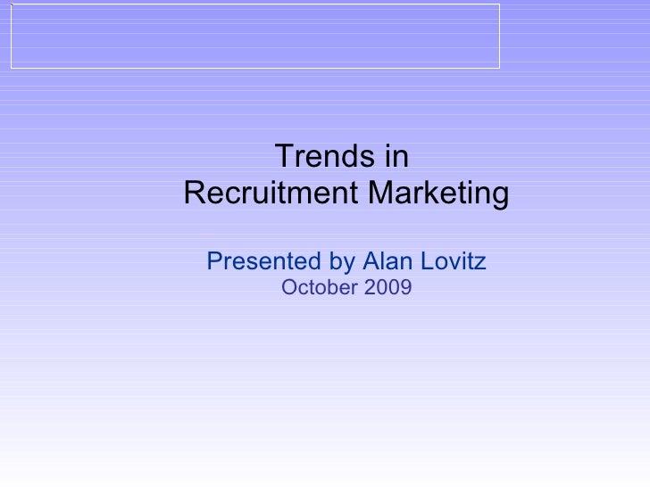 Trends in  Recruitment Marketing Presented by Alan Lovitz October 2009