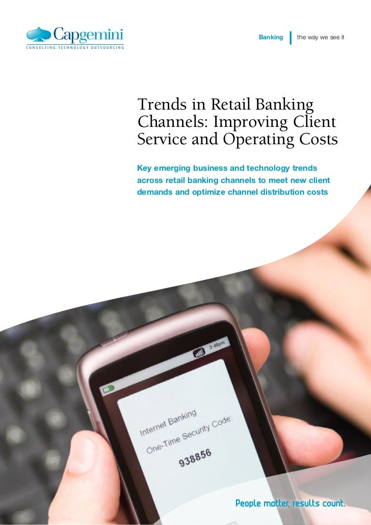 Banking   the way we see itTrends in Retail BankingChannels: Improving ClientService and Operating CostsKey emerging busin...