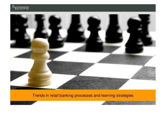 Trends in retail banking processes and learning strategies