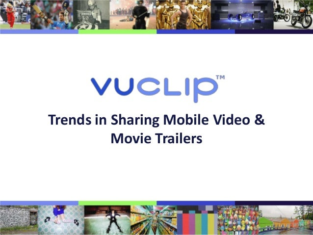 Trends in Sharing Mobile Video & Movie Trailers