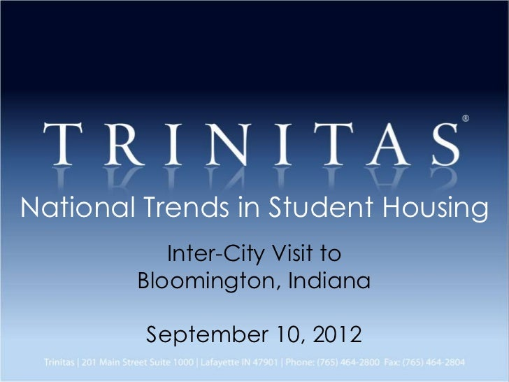 National Trends in Student Housing           Inter-City Visit to        Bloomington, Indiana         September 10, 2012