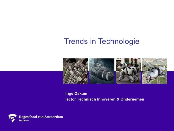 Trends in Technologie Inge Oskam lector Technisch Innoveren & Ondernemen