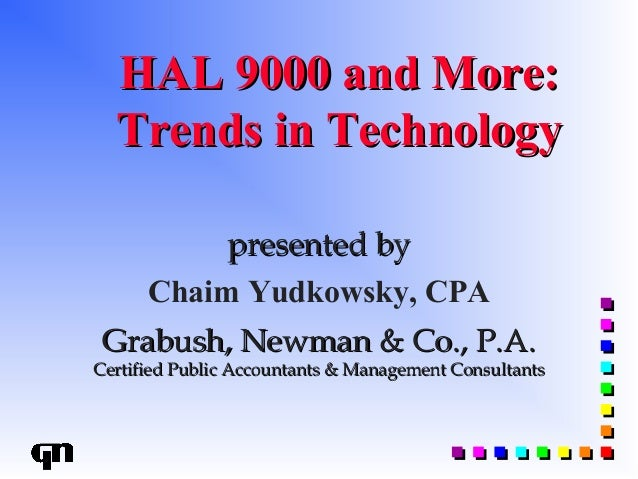 HAL 9000 and More:HAL 9000 and More: Trends in TechnologyTrends in Technology presented bypresented by Grabush, Newman & C...
