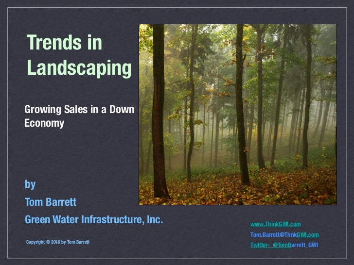 Trends inLandscapingGrowing Sales in a DownEconomybyTom BarrettGreen Water Infrastructure, Inc.   www.ThinkGWI.com        ...