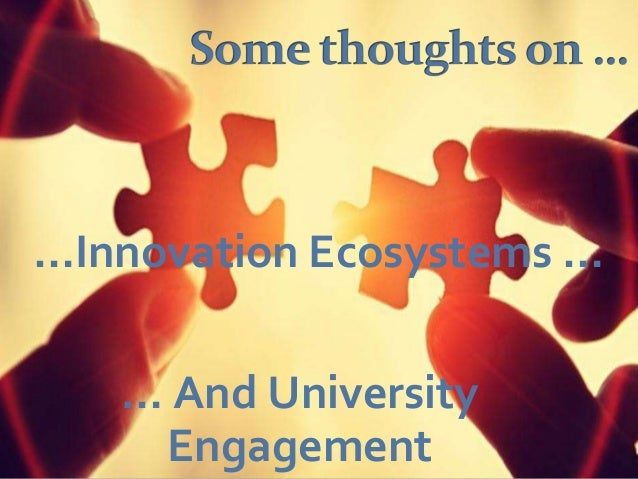 …Innovation Ecosystems … … And University Engagement