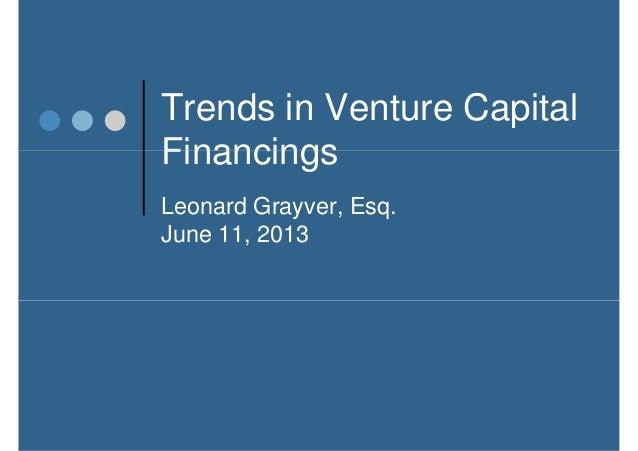 Trends in Venture Capital FinancingsFinancings Leonard Grayver, Esq. June 11, 2013