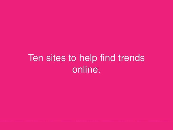 Ten sites to help find trends online.
