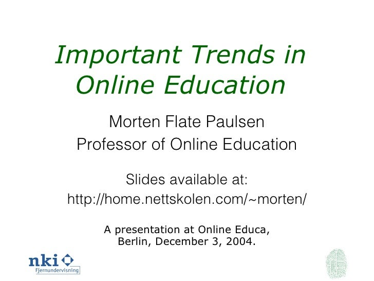 Important Trends in Online Education Morten Flate Paulsen Professor of Online Education Slides available at: http://home.n...