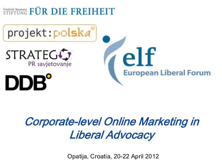 Corporate-level Online Marketing in        Liberal Advocacy        Opatija, Croatia, 20-22 April 2012