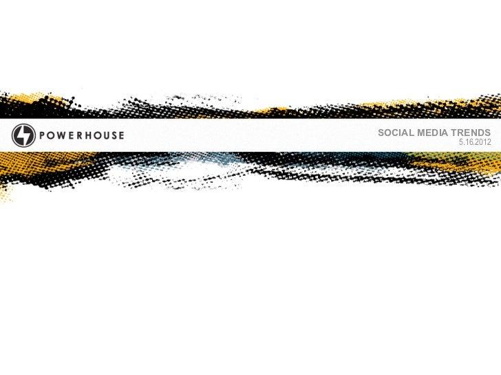 SOCIAL MEDIA TRENDS             5.16.2012