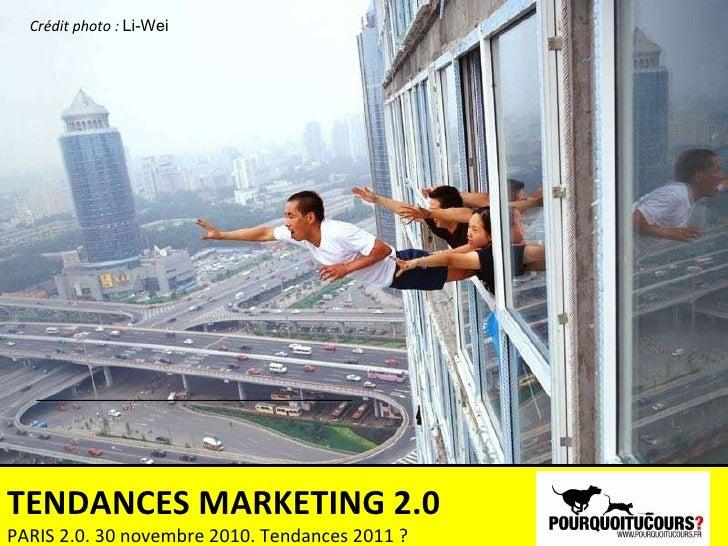 Crédit photo :  Li-Wei TENDANCES MARKETING 2.0 PARIS 2.0. 30 novembre 2010. Tendances 2011 ?